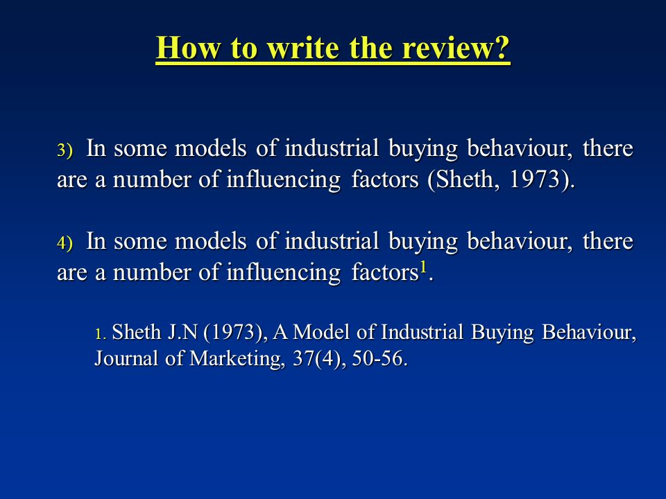 How to write the review In some models of industrial buying behaviour, there are a number of influencing factors (Sheth, 1973).