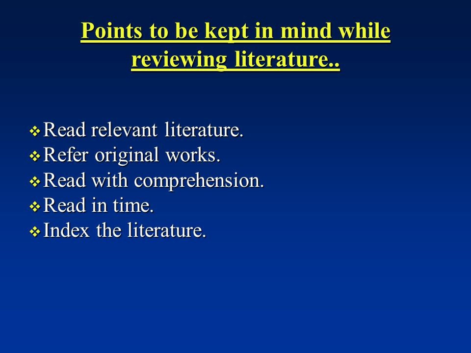 Points to be kept in mind while reviewing literature..