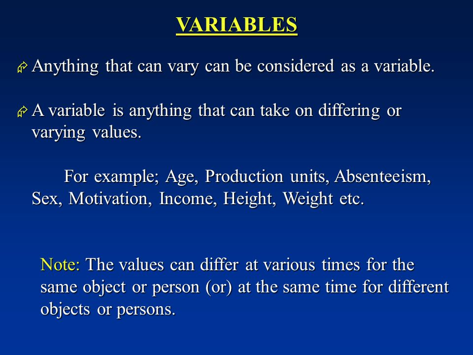 VARIABLES Anything that can vary can be considered as a variable.