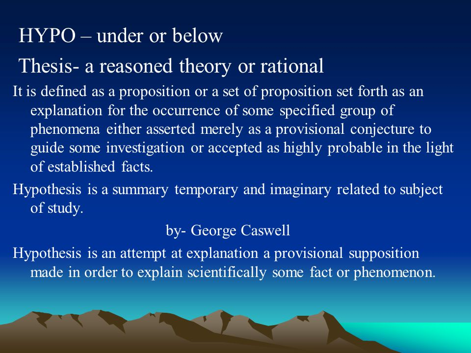 Thesis- a reasoned theory or rational