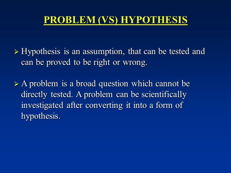 PROBLEM (VS) HYPOTHESIS