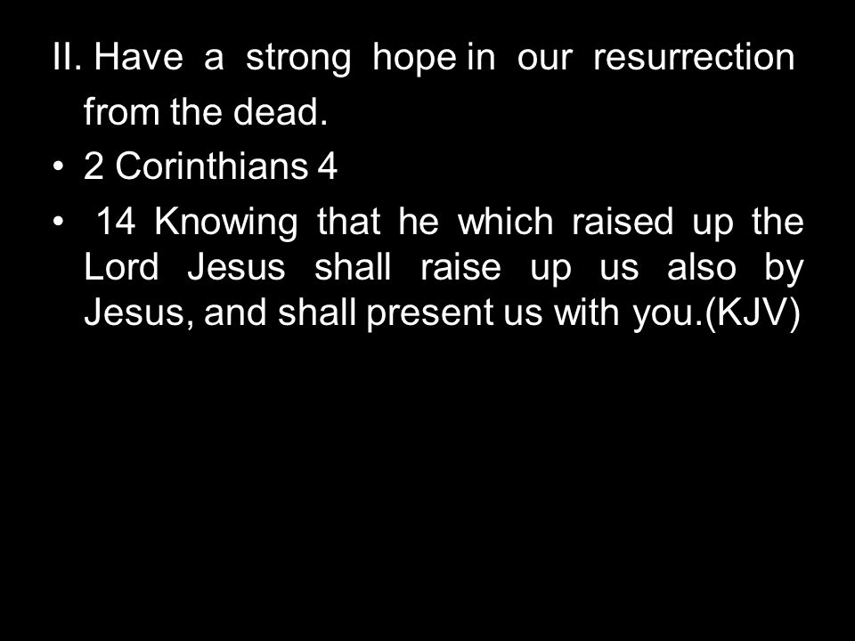 II. Have a strong hope in our resurrection
