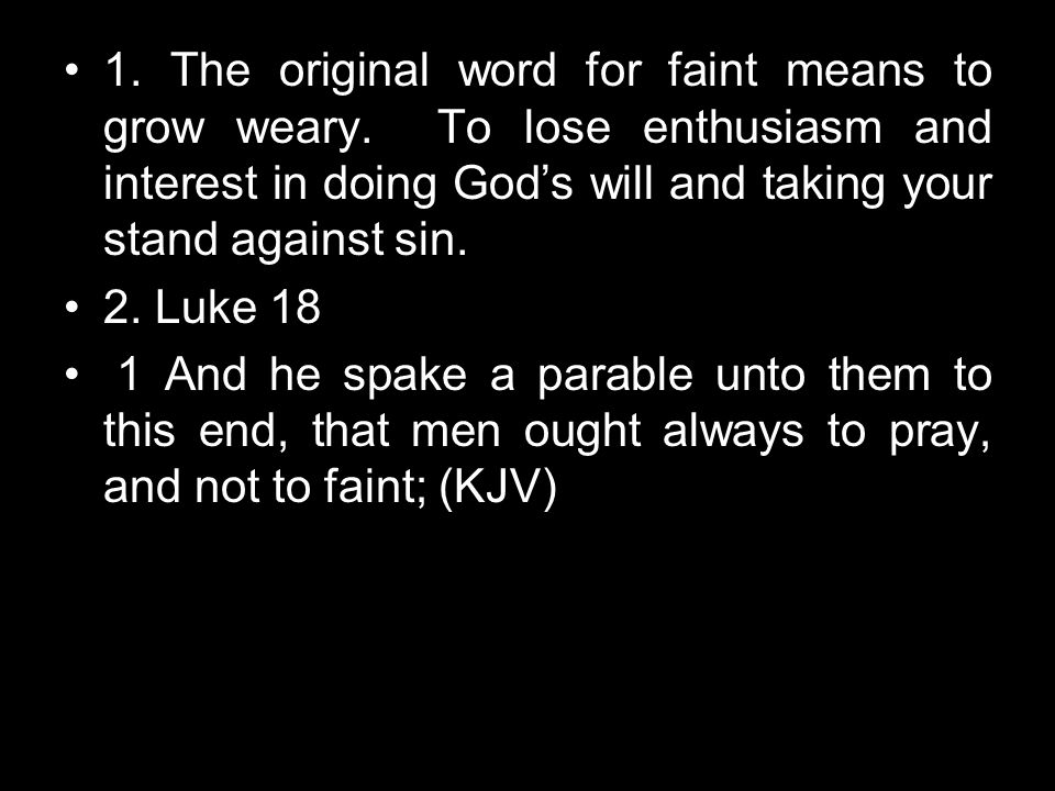 1. The original word for faint means to grow weary