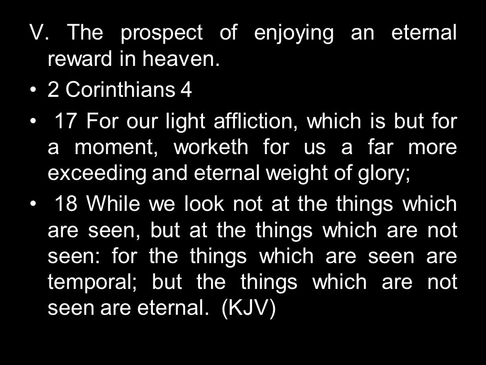V. The prospect of enjoying an eternal reward in heaven.