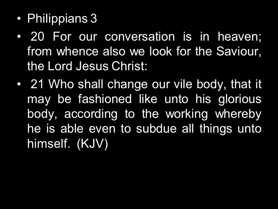 Philippians 3 20 For our conversation is in heaven; from whence also we look for the Saviour, the Lord Jesus Christ: