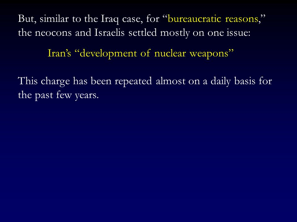 But, similar to the Iraq case, for bureaucratic reasons, the neocons and Israelis settled mostly on one issue: