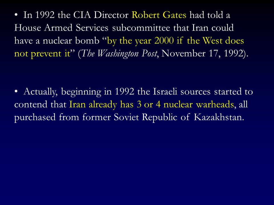 In 1992 the CIA Director Robert Gates had told a House Armed Services subcommittee that Iran could have a nuclear bomb by the year 2000 if the West does not prevent it (The Washington Post, November 17, 1992).