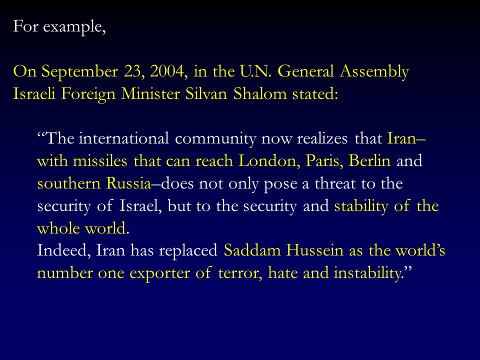 For example, On September 23, 2004, in the U.N. General Assembly Israeli Foreign Minister Silvan Shalom stated: