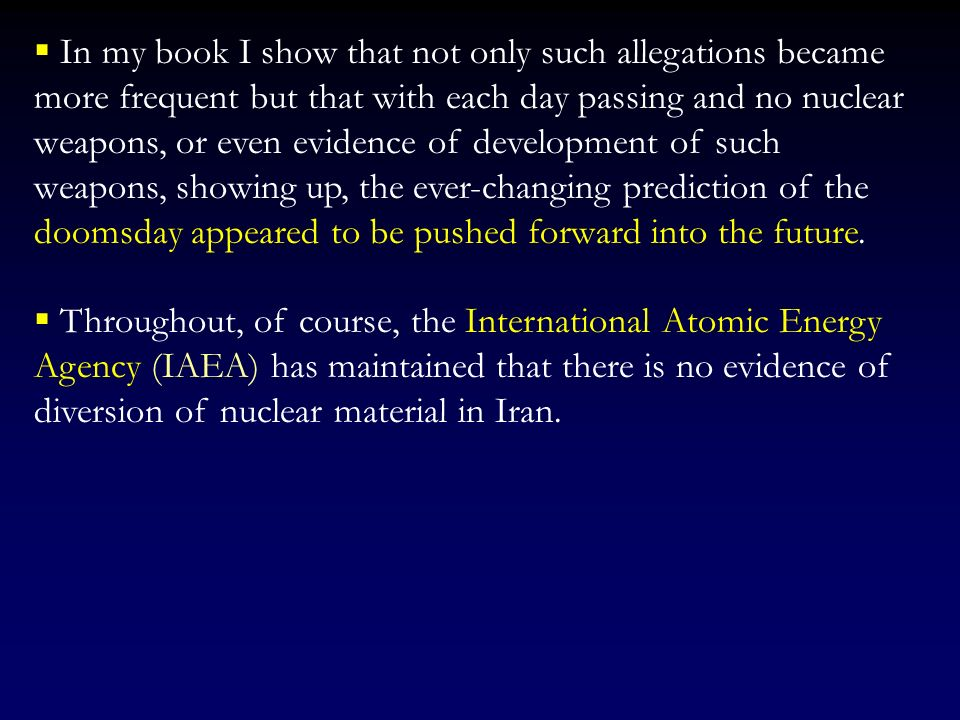 In my book I show that not only such allegations became more frequent but that with each day passing and no nuclear weapons, or even evidence of development of such weapons, showing up, the ever-changing prediction of the doomsday appeared to be pushed forward into the future.