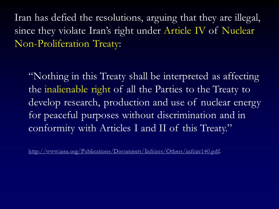 Iran has defied the resolutions, arguing that they are illegal, since they violate Iran's right under Article IV of Nuclear Non-Proliferation Treaty: