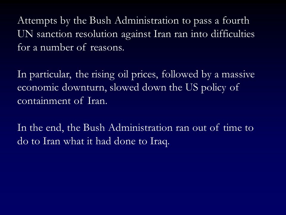 Attempts by the Bush Administration to pass a fourth UN sanction resolution against Iran ran into difficulties for a number of reasons.