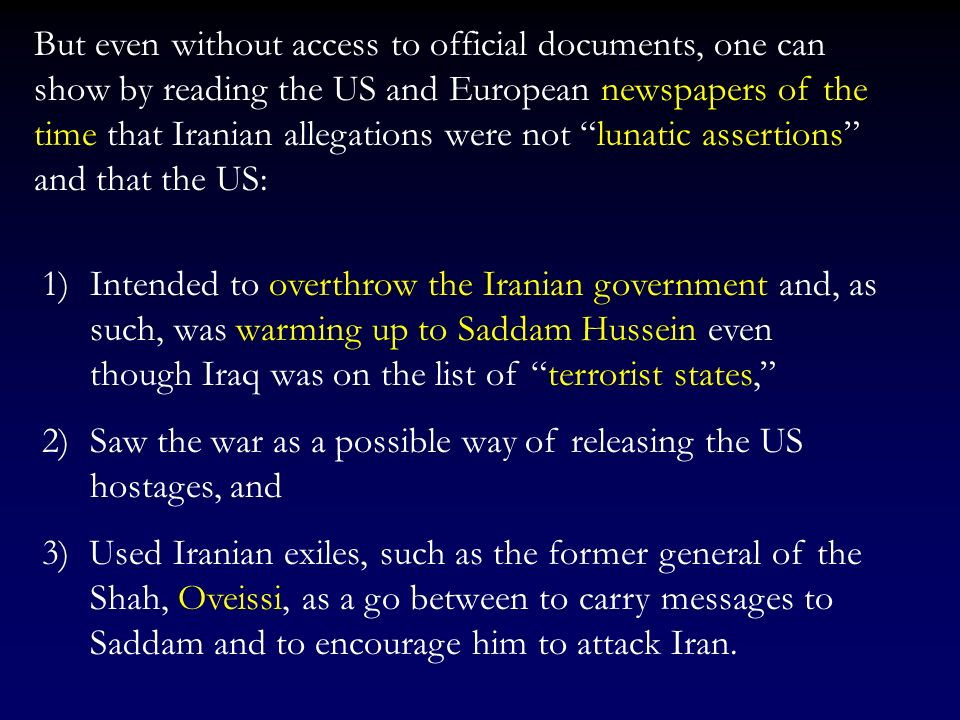 But even without access to official documents, one can show by reading the US and European newspapers of the time that Iranian allegations were not lunatic assertions and that the US: