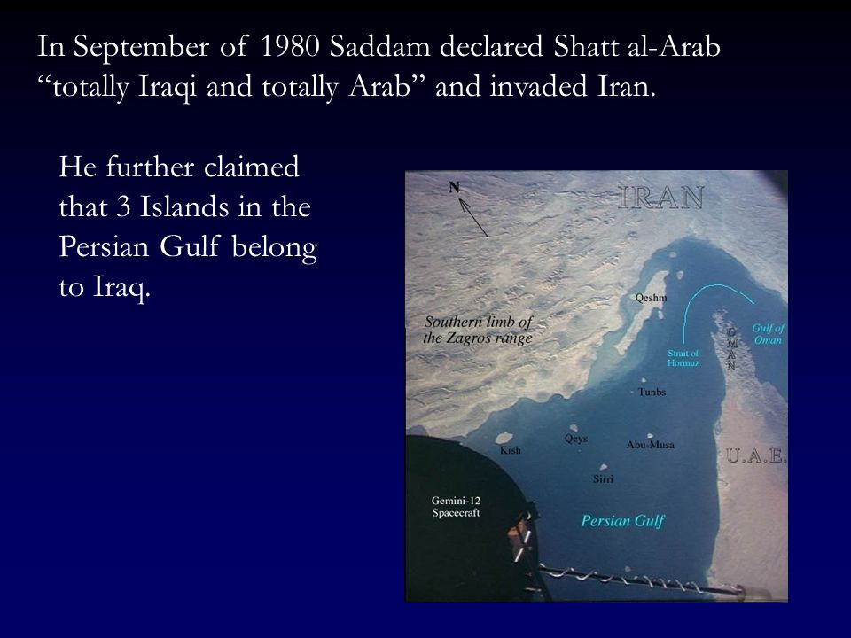 In September of 1980 Saddam declared Shatt al-Arab totally Iraqi and totally Arab and invaded Iran.