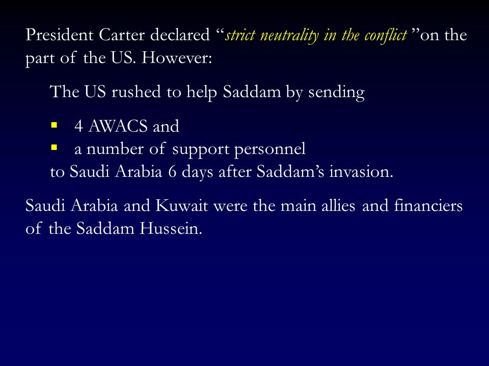 President Carter declared strict neutrality in the conflict on the part of the US. However: