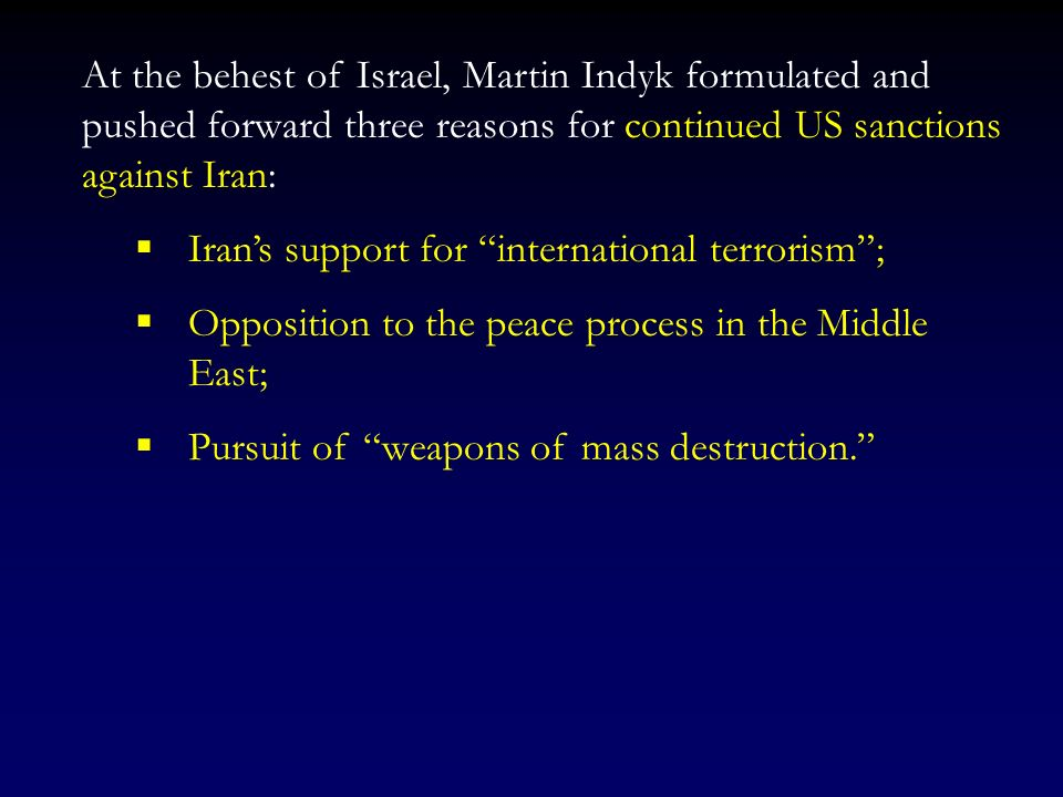 At the behest of Israel, Martin Indyk formulated and pushed forward three reasons for continued US sanctions against Iran: