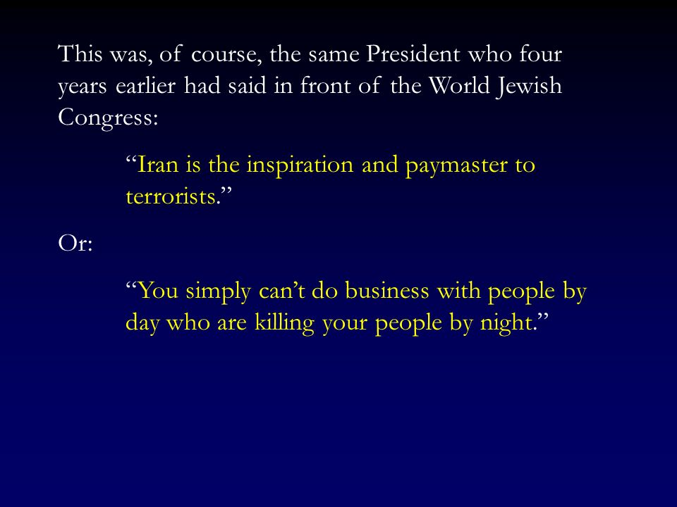 This was, of course, the same President who four years earlier had said in front of the World Jewish Congress: