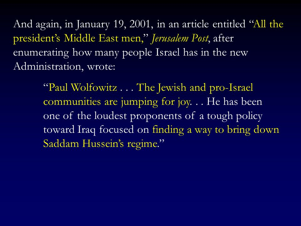 And again, in January 19, 2001, in an article entitled All the president's Middle East men, Jerusalem Post, after enumerating how many people Israel has in the new Administration, wrote: