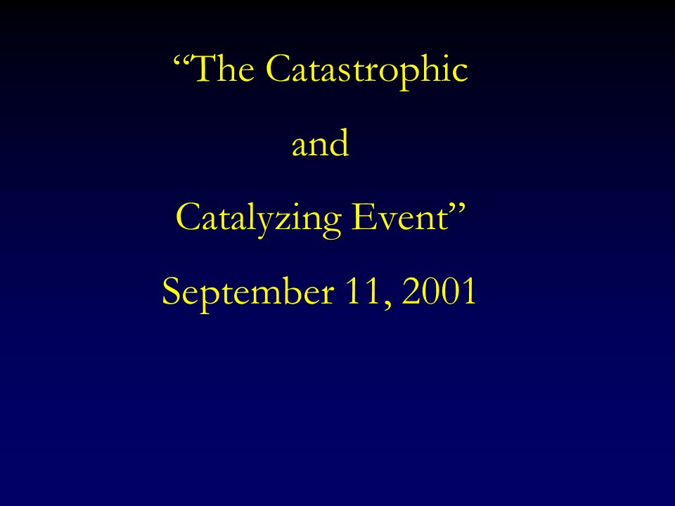 The Catastrophic and Catalyzing Event September 11, 2001