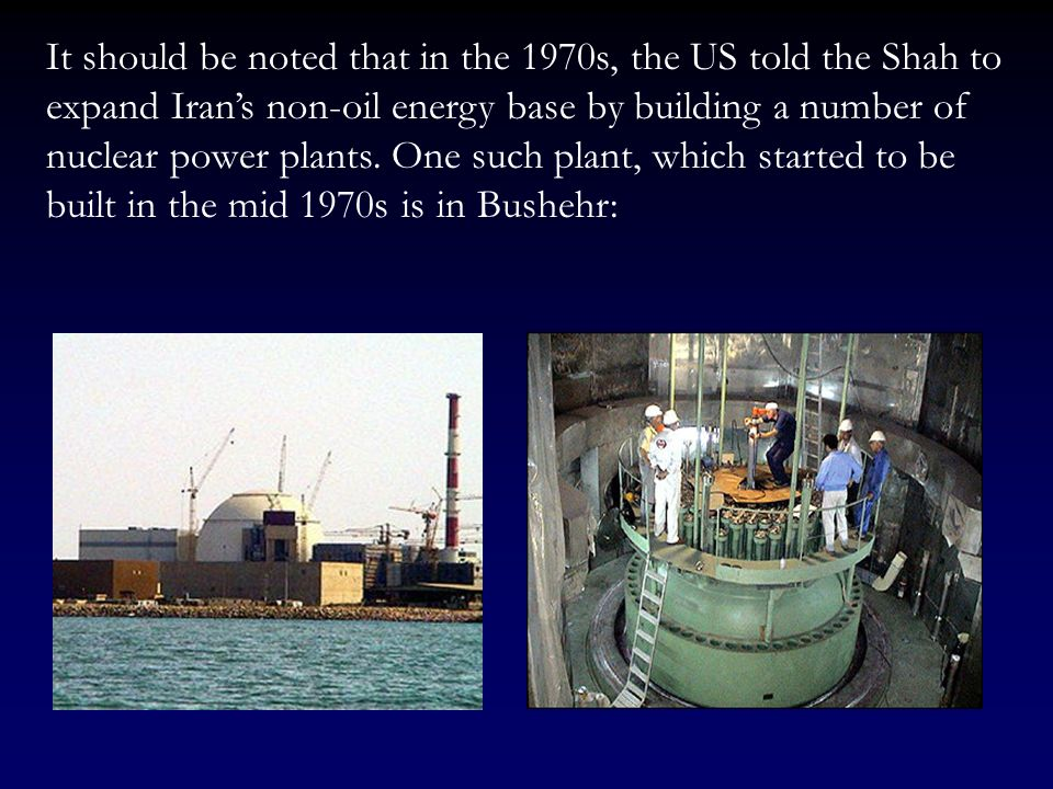 It should be noted that in the 1970s, the US told the Shah to expand Iran's non-oil energy base by building a number of nuclear power plants.