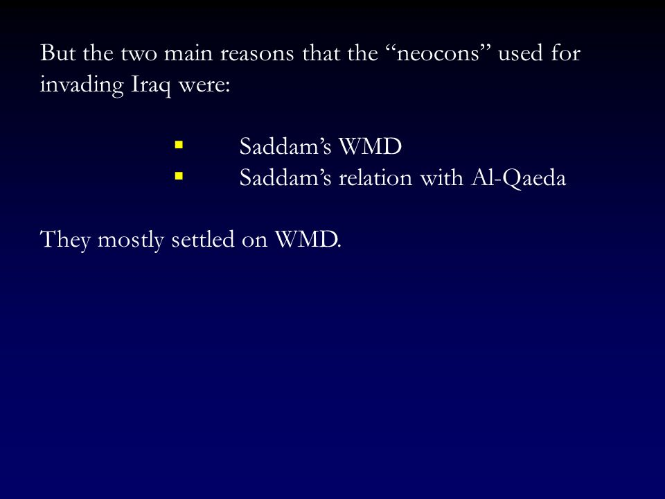 But the two main reasons that the neocons used for invading Iraq were:
