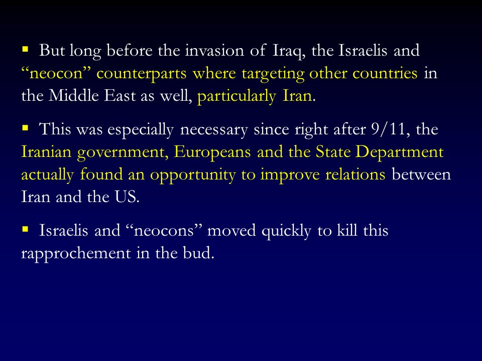 But long before the invasion of Iraq, the Israelis and neocon counterparts where targeting other countries in the Middle East as well, particularly Iran.