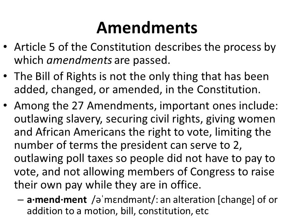 AmendmentsArticle 5 of the Constitution describes the process by which amendments are passed.