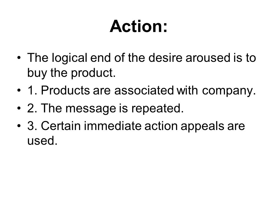 Action: The logical end of the desire aroused is to buy the product.