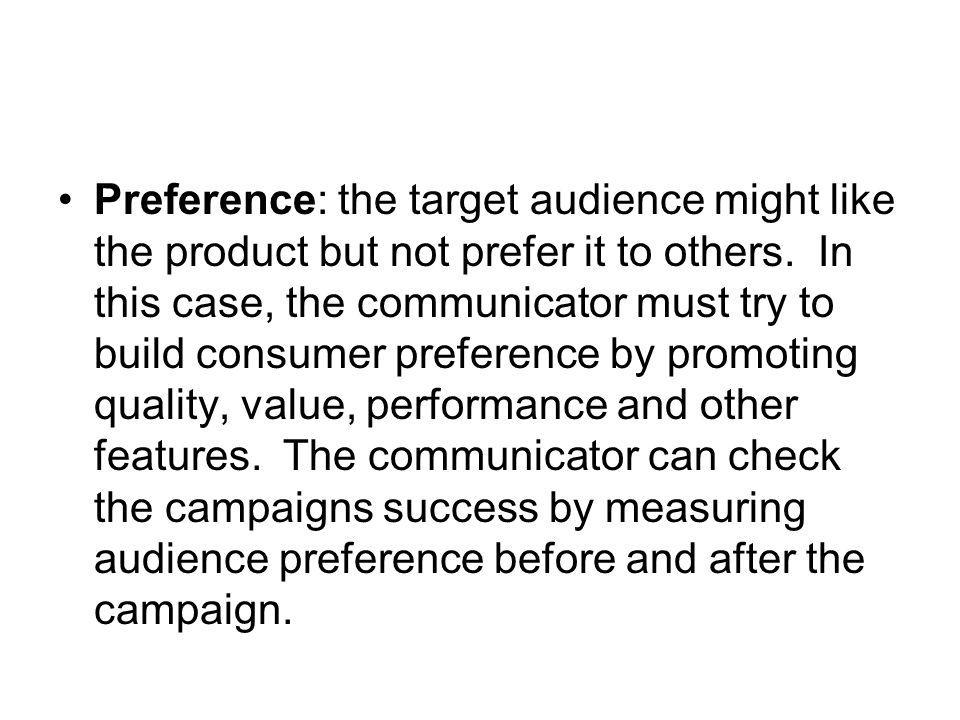 Preference: the target audience might like the product but not prefer it to others.
