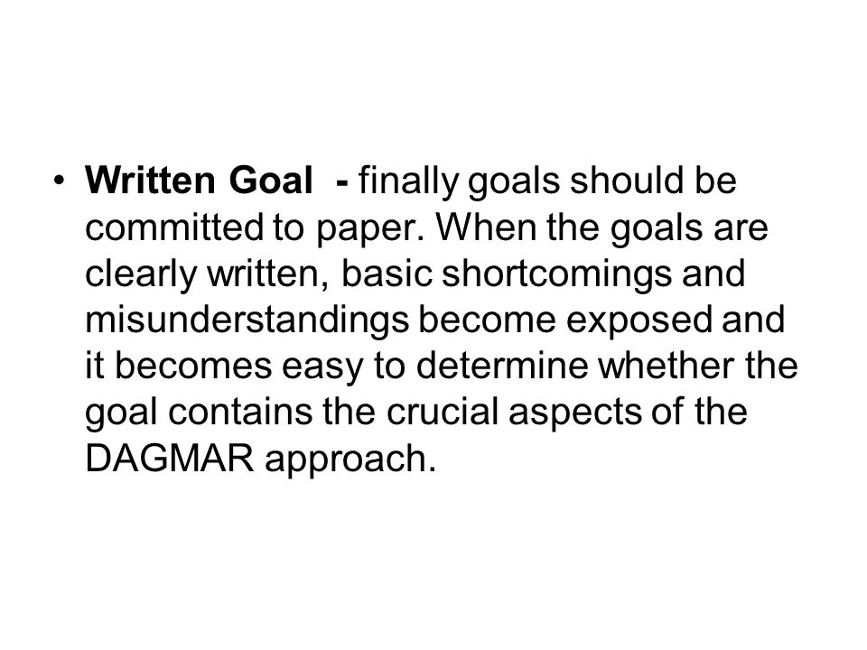 Written Goal - finally goals should be committed to paper