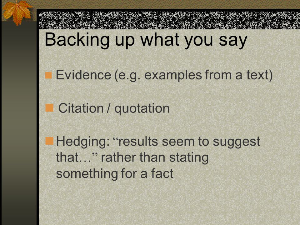 Backing up what you say Evidence (e.g. examples from a text)