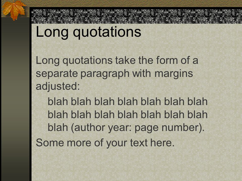 Long quotations Long quotations take the form of a separate paragraph with margins adjusted: