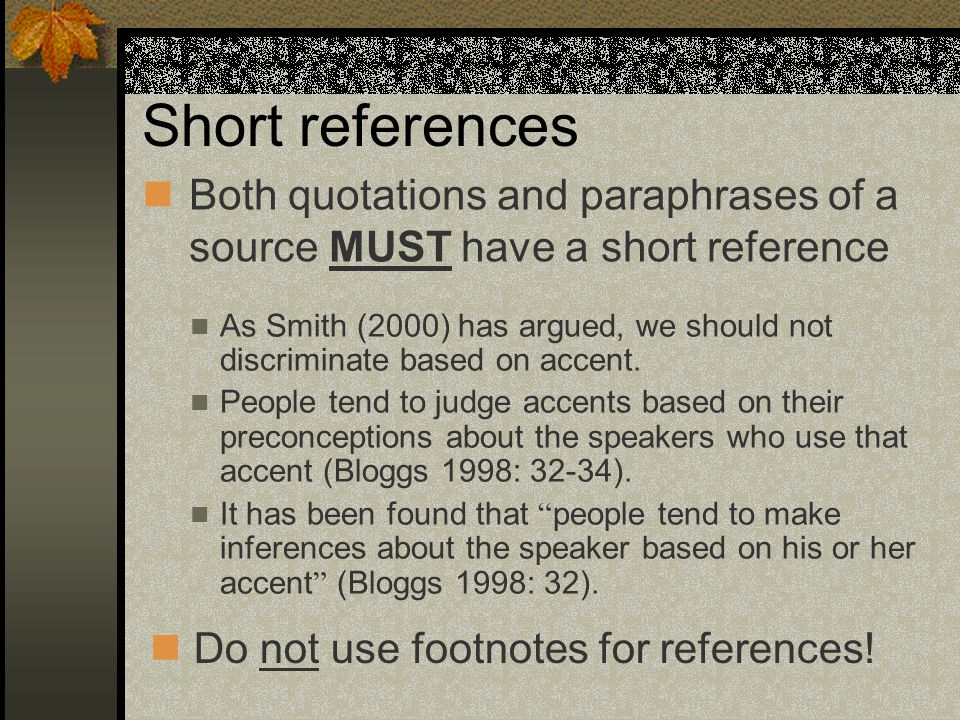 Short references Both quotations and paraphrases of a source MUST have a short reference.
