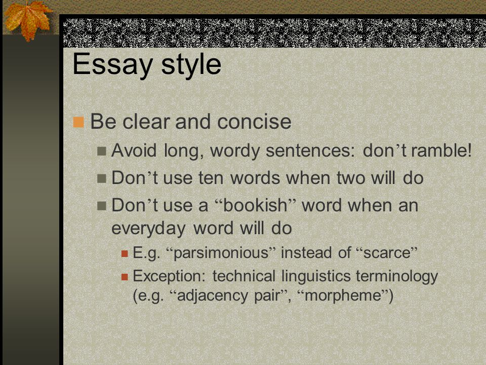 Essay style Be clear and concise