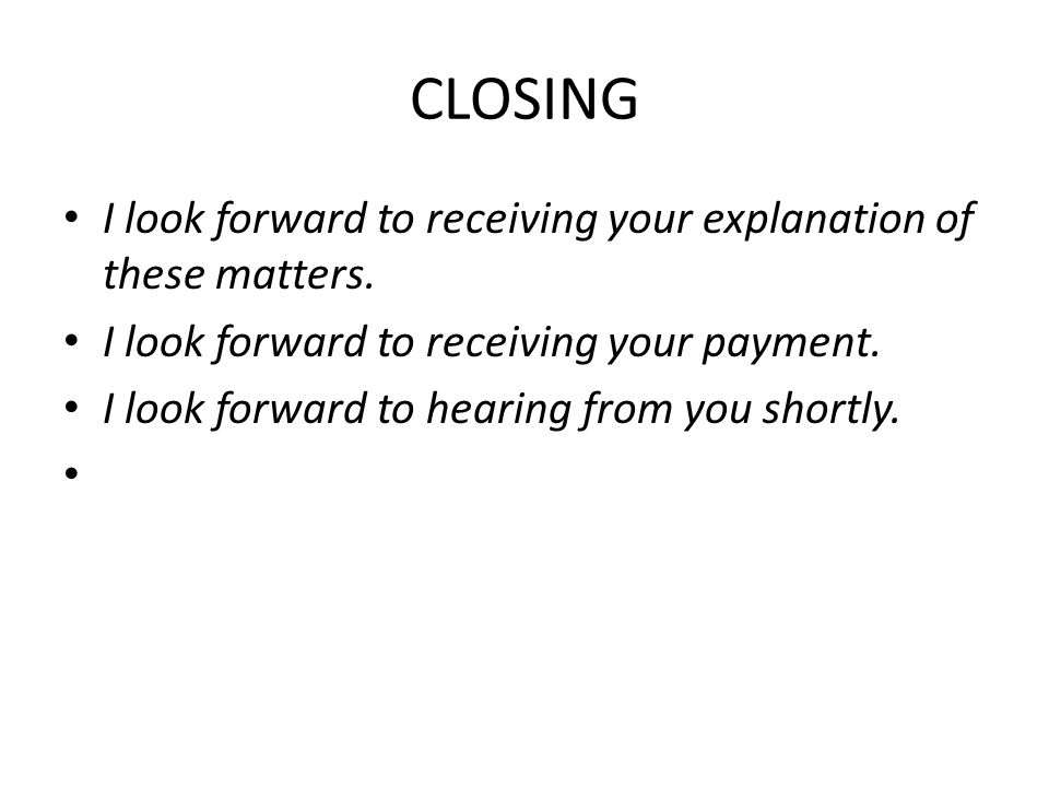 CLOSING I look forward to receiving your explanation of these matters.