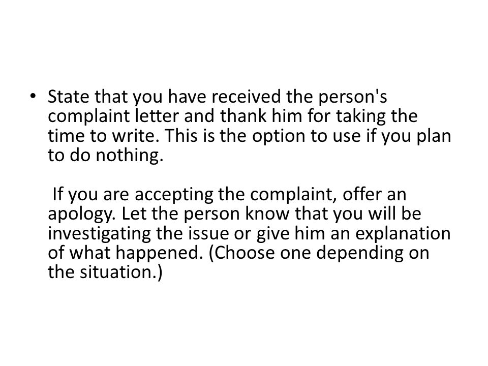 State that you have received the person s complaint letter and thank him for taking the time to write.