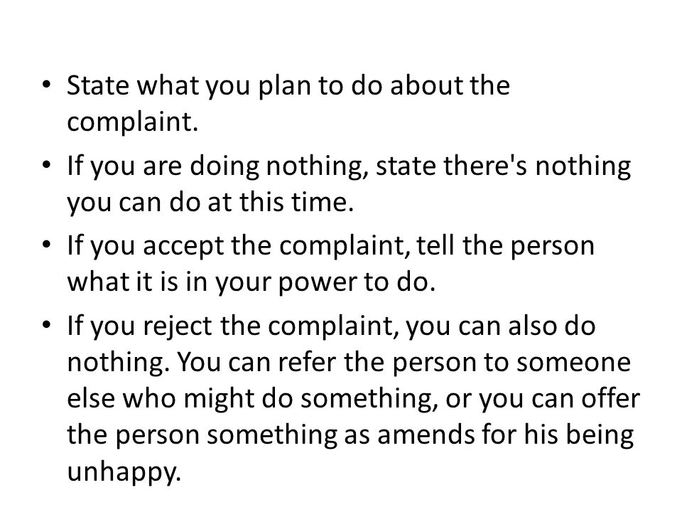State what you plan to do about the complaint.