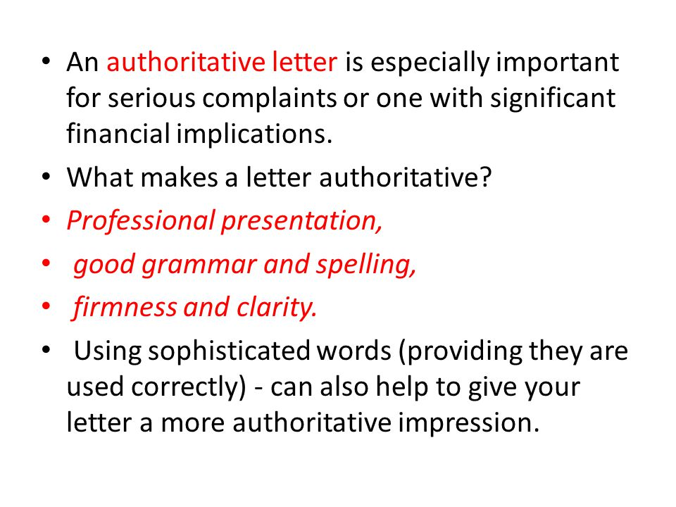 An authoritative letter is especially important for serious complaints or one with significant financial implications.