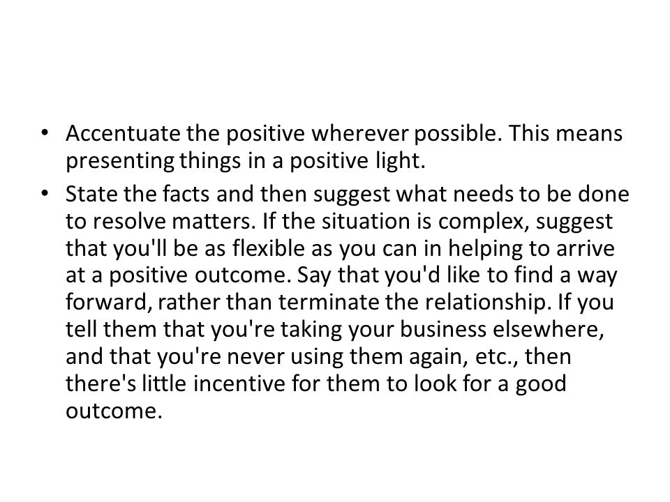 Accentuate the positive wherever possible