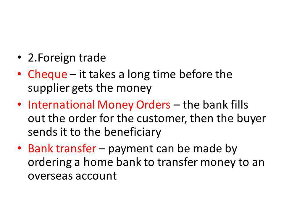 2.Foreign trade Cheque – it takes a long time before the supplier gets the money.