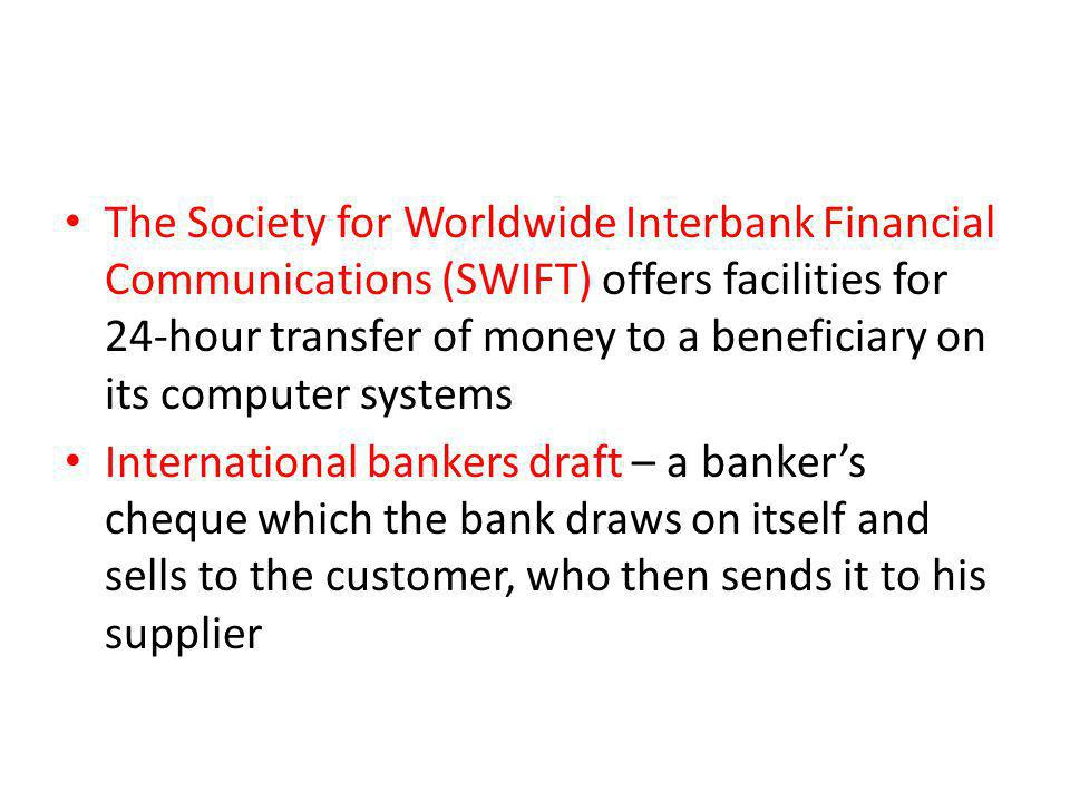 The Society for Worldwide Interbank Financial Communications (SWIFT) offers facilities for 24-hour transfer of money to a beneficiary on its computer systems