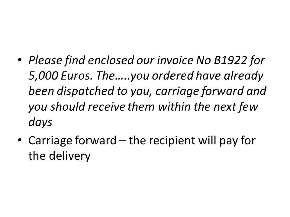 Please find enclosed our invoice No B1922 for 5,000 Euros. The…
