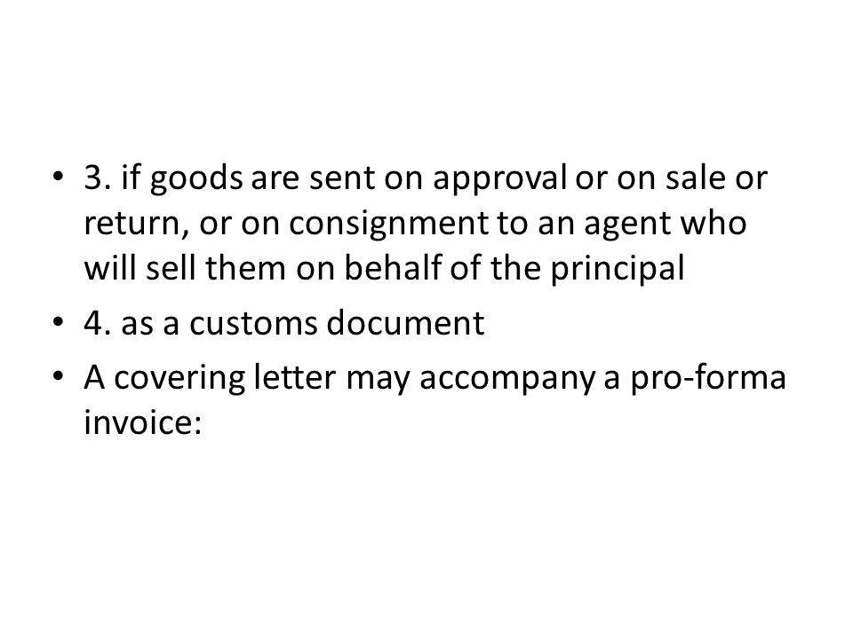 3. if goods are sent on approval or on sale or return, or on consignment to an agent who will sell them on behalf of the principal