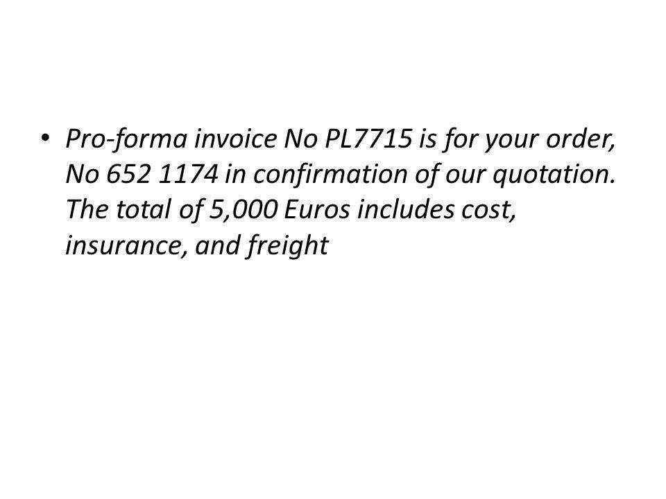 Pro-forma invoice No PL7715 is for your order, No 652 1174 in confirmation of our quotation.