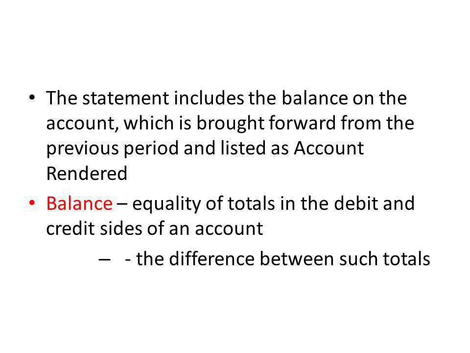 The statement includes the balance on the account, which is brought forward from the previous period and listed as Account Rendered