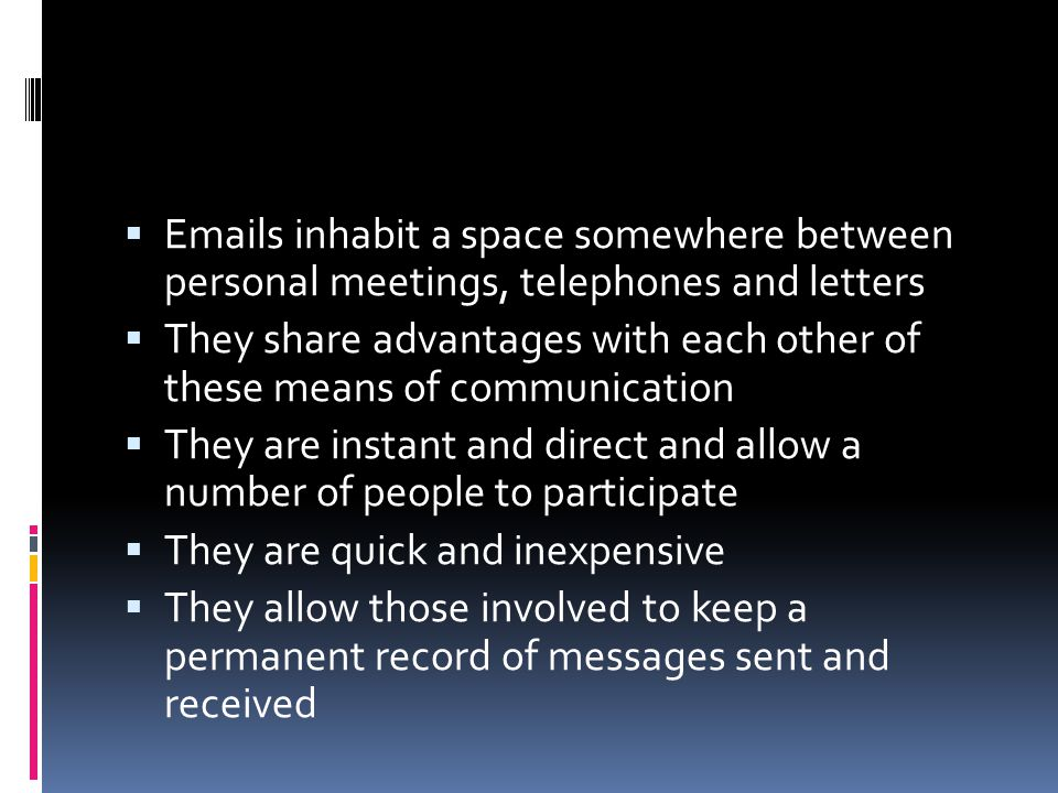Emails inhabit a space somewhere between personal meetings, telephones and letters