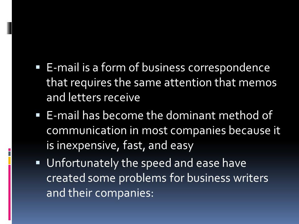 E-mail is a form of business correspondence that requires the same attention that memos and letters receive