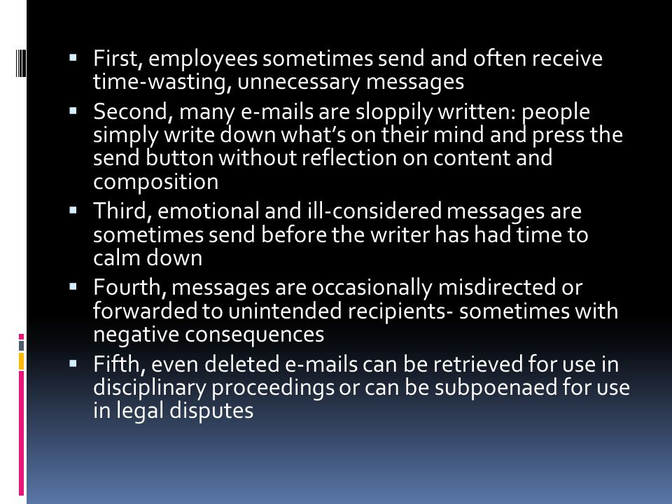 First, employees sometimes send and often receive time-wasting, unnecessary messages