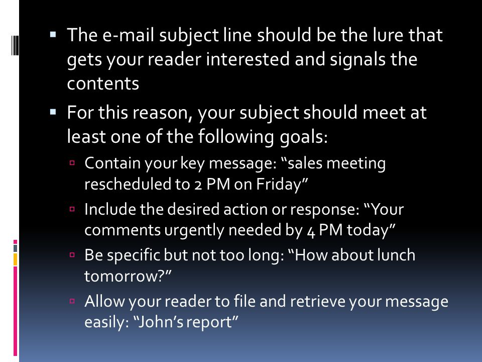 The e-mail subject line should be the lure that gets your reader interested and signals the contents