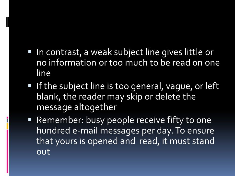 In contrast, a weak subject line gives little or no information or too much to be read on one line