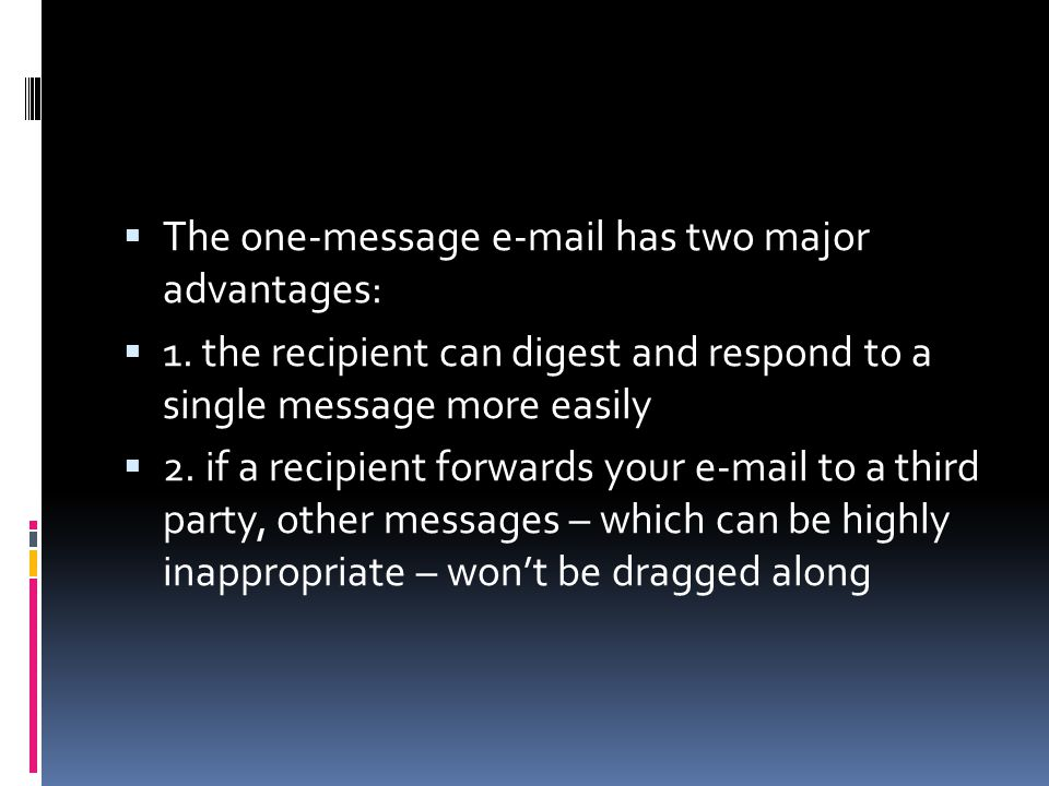 The one-message e-mail has two major advantages: